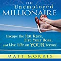 The Unemployed Millionaire: Escape the Rat Race, Fire Your Boss, and Live Life on YOUR Terms! (       UNABRIDGED) by Matt Morris, Wallace Wang Narrated by Matt Morris