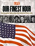 Our Finest Hour: The Triumphant Spirit of Americas World War II Generation