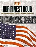 Our Finest Hour: The Triumphant Spirit of Americas World War II Generation