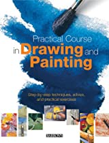 Free Practical Course in Drawing and Painting: Step-by-Step Techniques, Advice, and Practical Exercises Ebook & PDF Download