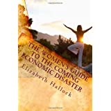 The Women's Guide To The Coming Economic Disaster: Be Prepared and Bring Lots of Cookies ~ Elizabeth Hallock
