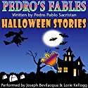 Pedro's Fables: Halloween Stories Radio/TV Program by Pedro Pablo Sacristan Narrated by Joe Bevilacqua, Lorie Kellogg
