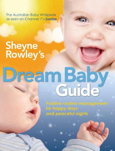 Sheyne Rowley'S Dream Baby Guide: Positive Routine Management For Happy Days And Peaceful Nights front-64340