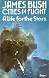 LIFE FOR THE STARS (CITIES IN FLIGHT / JAMES BLISH) (0099087006) by JAMES BLISH