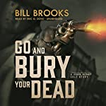 Go and Bury Your Dead: The John Henry Cole Series, Book 6   Bill Brooks