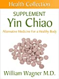 The Yin Chiao Supplement: Alternative Medicine for a Healthy Body (Health Collection)