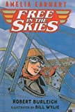 Amelia Earhart: Free In The Skies (Turtleback School & Library Binding Edition) (061370522X) by Burleigh, Robert