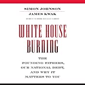 White House Burning: The Founding Fathers, Our National Debt, and Why It Matters to You | [James Kwak, Simon Johnson]