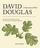 img - for David Douglas, a Naturalist at Work: An Illustrated Exploration Across Two Centuries in the Pacific Northwest book / textbook / text book