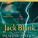 Jack Blank and Imagine Nation: Jack Blank Trilogy, Book 1 Audiobook by Matt Myklusch Narrated by Norbert Leo Butz