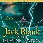 Jack Blank and Imagine Nation: Jack Blank Trilogy, Book 1 | Matt Myklusch