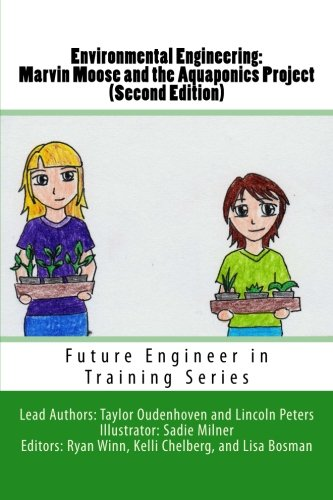 Environmental Engineering: Marvin Moose and the Aquaponics Project (Future Engineer in Training Series)