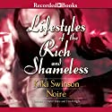 Lifestyles of the Rich and Shameless (       UNABRIDGED) by Kiki Swinson, Noire Narrated by Simi Howe