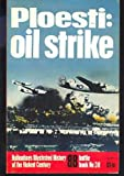 Ploesti: Oil Strike (Ballantines Illustrated History of the Violent Century. Battle Book, No. 30)
