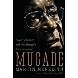 Mugabe: Power, Plunder, and the Struggle for Zimbabwe's Futureby Martin Meredith