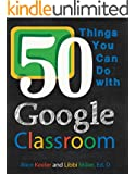 50 Things You Can Do With Google Classroom (English Edition)