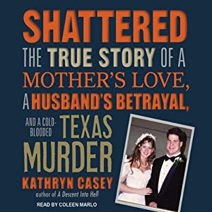 Shattered: The True Story of a Mother's Love, a Husband's Betrayal, and a Cold-Blooded Texas Murder | [Kathryn Casey]