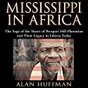 Mississippi in Africa: The Saga of the Slaves of Prospect Hill Plantation and Their Legacy in Liberia Today (       UNABRIDGED) by Alan Huffman Narrated by Andrew L. Barnes