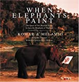 When Elephants Paint: The Quest of Two Russian Artists to Save the Elephants of Thailand (0060955961) by Komar & Melamid