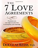 The 7 Love Agreements: Decisions You Can Make on Your Own to Strenthen Your Marriage (1591857244) by Weiss, Douglas