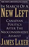 img - for In search of a new left: Canadian politics after the neoconservative assault book / textbook / text book