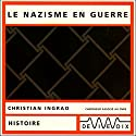 Le nazisme en guerre Discours Auteur(s) : Christian Ingrao Narrateur(s) : Christian Ingrao