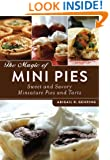 The Magic of Mini Pies: Sweet and Savory Miniature Pies and Tarts