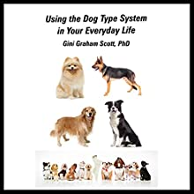 Using the Dog Type System in Your Everyday Life: Even More Ways to Gain Insights and Advice from Your Dogs Audiobook by Gini Graham Scott PhD Narrated by Wally Schrass