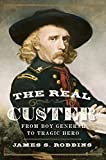 The Real Custer: From Boy General to Tragic Hero