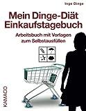 Mein Dinge-Diät Einkaufstagebuch: Arbeitsbuch mit Vorlagen zum Selbstausfüllen