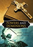 Powers and Dominions: Angels, Demons and Spiritual Warfare