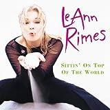 Leann Rimes Sittin' on Top of/World