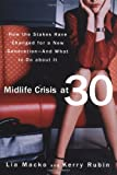 Midlife Crisis at 30: How the Stakes Have Changed for a New Generation--And What to Do about It (1579548679) by Lia Macko