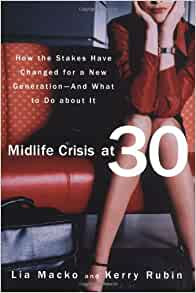 midlife crisis at 30 by lia macko and kerry rubin Posts about midlife crisis written by caitlinludwig inspire rockford get inspired by rockford's young professionals midlife crisis, midlife crisis at age 30 by lia macko and kerry rubin, relationships, rockford, women, work/life balance, workplace, young professional subscribe to the.
