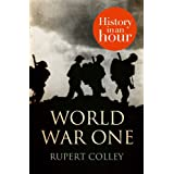 World War One: History in an Hour ~ Rupert Colley