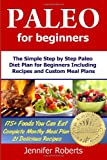Paleo for Beginners: The Simple Step by Step Paleo Diet Plan for Beginners Including Recipes and Custom Meal Plans (Volume 1) (0615843344) by Roberts, Jennifer