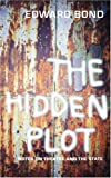 The Hidden Plot: Notes on Theatre and the State (Diaries, Letters and Essays) (0413725502) by Bond, Edward