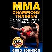 MMA Champions Training | Livre audio Auteur(s) : Greg Johnson Narrateur(s) : Anders Graham