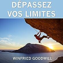 Dépassez vos limites | Livre audio Auteur(s) : Winfried Goodwill Narrateur(s) : Bertrand Dubail