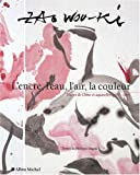echange, troc Wou-Ki Zao, Philippe Dagen - L'encre, l'eau, l'air, la couleur : Encres de Chine et aquarelles 1954-2007