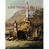 John Thomas Serres (1759-1825): The Tireless Enterprise of a Marine Artistby Alan Russett