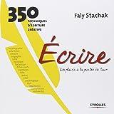echange, troc Faly Stachak - Ecrire, un plaisir à la portée de tous : 350 techniques d'écriture créative