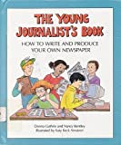 img - for The Young Journalist's Book: How to Write and Produce Your Own Newspaper by Nancy Bentley (1998-09-01) book / textbook / text book