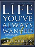 The Life You've Always Wanted: Spiritual Disciplines For Ordinary People (1594150834) by Ortberg, John