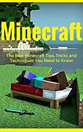 MINECRAFT: The Best Minecraft Tips, Tricks and Techniques You Need to Know (minecraft game, minecraft games, minecraft xbox, minecraft magazine, minecraft ... minecraft revenge, minecraft mobs, free)