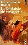 La Fantaisie du voyageur par Bastide