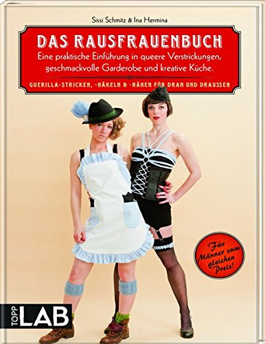 Das-Rausfrauenbuch-Eine-praktische-Einfhrung-in-queere-Verstrickungen-geschmackvolle-Garderobe-und-kreative-Kche-Guerilla-Stricken-Hkeln-Nhen-fr-dran-und-drauen