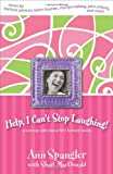 Help, I Can't Stop Laughing!: A Nonstop Collection of Life's Funniest Stories (0310259541) by Spangler, Ann