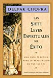 Las siete leyes espirituales del exito / The Seven Spiritual Laws of Success: Una guia practica para la realizacion de tus suenos / A Personal Guide to Fulfillment of Your Dreams (187842419X) by Chopra, Deepak