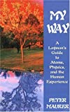 img - for My Way: A Layman's Guide to Atoms, Physics, and the Human Experience book / textbook / text book